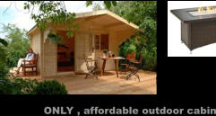 ONLY , affordable outdoor cabin