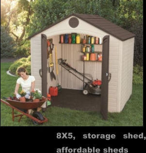 8X5, storage shed, affordable sheds