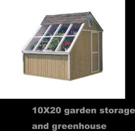 10X20 garden storage and greenhouse