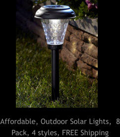Affordable, Outdoor Solar Lights,  8 Pack, 4 styles, FREE Shipping